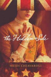 The Hidden Side By: Heidi Chiavaroli Click Here for Review Click Here for Author Interview